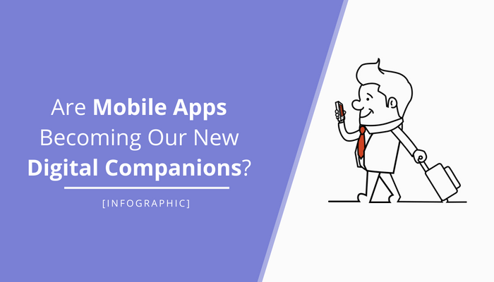 Mobile apps are becoming new companions - Infographic