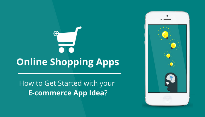 Online Shopping Apps - How to Get Started with your Ecommerce App Idea?